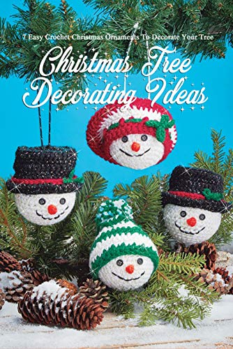 Christmas Tree Decorating Ideas: 7 Easy Crochet Christmas Ornaments To Decorate Your Tree: Perfect Gift Ideas for Christmas