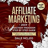 Affiliate Marketing 2019: Mastery Program - Step by Step Guide: Business Plan Model, Strategies and Secrets to Lead Social Media, Network and Client Psychology
