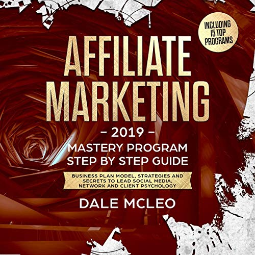 Affiliate Marketing 2019: Mastery Program - Step by Step Guide Audiobook By Dale McLeo cover art