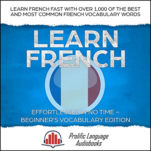 Learn French Effortlessly in No Time: Beginner's Vocabulary Edition audiobook cover art
