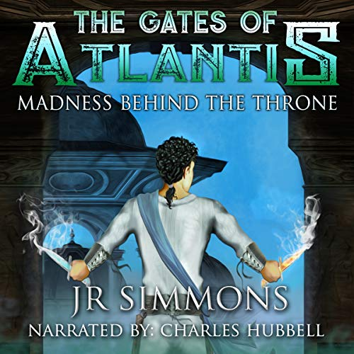 Madness Behind the Throne     Gates of Atlantis Series, Book 5              By:                                                                                                                                 J.R. Simmons                               Narrated by:                                                                                                                                 Charles Hubbell                      Length: 4 hrs and 55 mins     1 rating     Overall 5.0