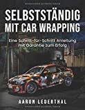 Selbstständig mit Car Wrapping: Eine Schritt-für-Schritt Anleitung mit Garantie zum Erfolg