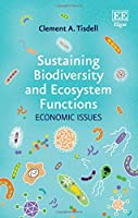Sustaining Biodiversity and Ecosystem Functions: Economic Issues