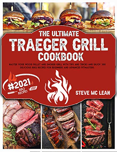 TRAEGER GRILL COOKBOOK: #2021 Master your Wood Pellet and Smoker Grill with Tips and Tricks and Enjoy 300 Delicious BBQ Recipes for Beginners and Advanced Pitmasters. (English Edition)
