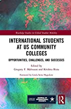 International Students at US Community Colleges: Opportunities, Challenges, and Successes (Routledge Studies in Global Stu...