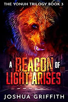 A Beacon of Light Arises (The Yonuh Trilogy Book 3) by [Joshua Griffith, Judy Griffith]