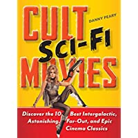 Cult Sci-Fi Movies: Discover the 10 Best Intergalactic, Astonishing, Far-Out, and Epic Cinema Classics Kindle Edition by Danny Peary for Free
