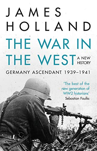 The War In The West - A New History: Volume 1: Germany Ascendant 1939-1941 (Corgi Books)