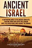 Ancient Israel: A Captivating Guide to the Ancient Israelites, Starting From their Entry into Canaan...