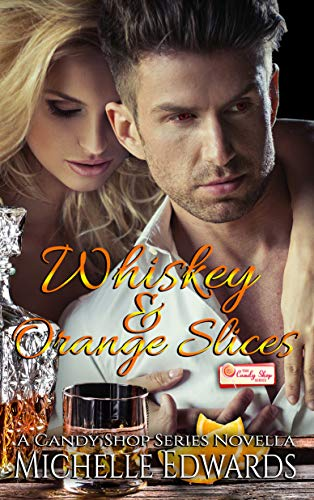 Whiskey and Orange Slices: A Candy Shop Series Novella (English Edition)