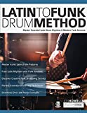 Latin to Funk Drum Method: Master Essential Latin Rhythms and Modern Funk Grooves: 1 (Latin Funk Drums)