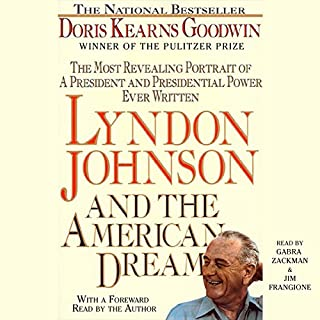 Lyndon Johnson and the American Dream     The Most Revealing Portrait of a President and Presidential Power Ever Written              By:                                                                                                                                 Doris Kearns Goodwin                               Narrated by:                                                                                                                                 Gabra Zackman,                                                                                        Jim Frangione                      Length: 17 hrs and 1 min     287 ratings     Overall 4.2