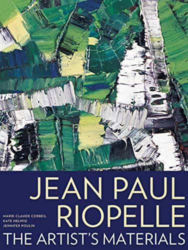 Corbeil, .: Jean Paul Riopelle - The Artist′s Material: The Artist's Materials