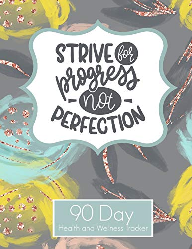 Strive For Progress Not Perfection 90 Day Health and Wellness Tracker: Weight Loss Tracker for Women | Goal Progress Tracker | Daily Food Habit Water ... Book (90 Days Health and Wellness Tracker)