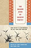 The Anchor Book of Chinese Poetry: From Ancient to Contemporary, The Full 3000-Year Tradition - Tony Barnstone