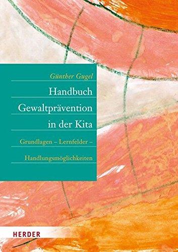 Handbuch Gewaltprävention in der Kita: Grundlagen – Lernfelder – Handlungsmöglichkeiten
