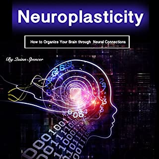 Neuroplasticity: How to Organize Your Brain Through Neural Connections                   By:                                                                                                                                 Quinn Spencer                               Narrated by:                                                                                                                                 Eric Boozer                      Length: 1 hr and 5 mins     10 ratings     Overall 4.0