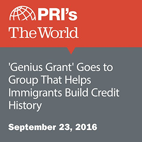 'Genius Grant' Goes to Group That Helps Immigrants Build Credit History cover art