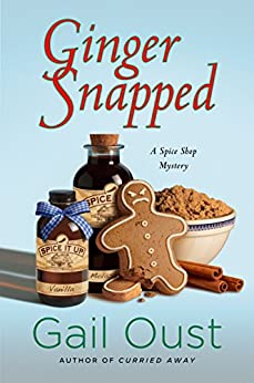 Ginger Snapped: A Spice Shop Mystery (Spice Shop Mystery Series Book 5) by [Gail Oust]