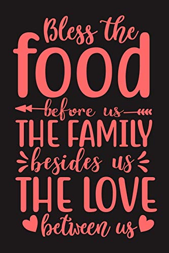 Bless The Food Before Us, The Family Besides Us, The Love Between Us: 100 Pages 6'' x 9'' Lined Writing Paper | Best Gift For Cooking Lover