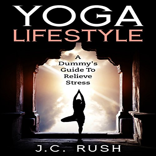 Yoga Lifestyle: A Dummy's Guide to Relieve Stress audiobook cover art