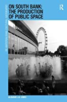 On South Bank: The Production of Public Space (Re-materialising Cultural Geography)