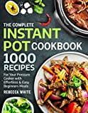 The Complete Instant Pot Cookbook 1000 Recipes: For Your Pressure Cooker With Effortless And Easy...