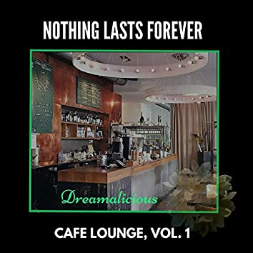 Nothing Lasts Forever - Cafe Lounge, Vol. 1