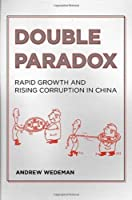 Double Paradox: Rapid Growth and Rising Corruption in China by Andrew Wedeman(2012-04-03)