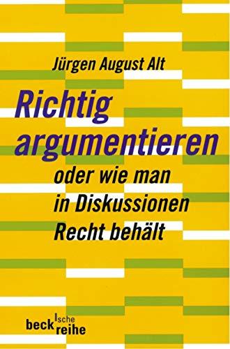 Richtig Argumentieren Oder Wie Man In Diskussionen Recht Behalt Beck Sche Reihe 1346 Ebook Alt Jurgen August Amazon De Kindle Shop
