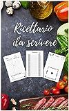 Ricettario Da Scrivere: con 206 Pagine puoi Raccogliere e Organizzare fino a 100 Ricette - Agenda Per Ricette - Quaderno Ricette Da Scrivere - Libro Ricette da Scrivere