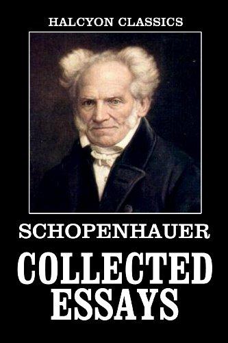 The Collected Essays of Arthur Schopenhauer (Unexpurgated Edition) (Halcyon Classics)