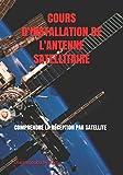 COURS D'INSTALLATION DE L'ANTENNE SATELLITAIRE: COMPRENDRE LA RÉCEPTION PAR SATELLITE