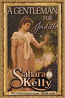A Gentleman for Judith (The Wednesday Club Book 1) by [Sahara Kelly]