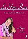Yoga Rose (Le) : Zen, heureuse et radieuse