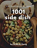 Oh! 1001 Homemade Side Dish Recipes: A Timeless Homemade Side Dish Cookbook (English Edition)