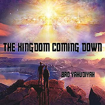 The Kingdom Coming Down