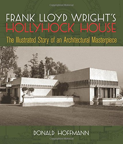 Frank Lloyd Wright's Hollyhock House: The Illustrated Story of an Architectural Masterpiece (Dover Architecture)