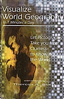 Visualize World Geography in 7 Minutes a Day : Let Pictography Take You from Clueless to Knowing the World by Theresa A. Blain (2003-01-01)