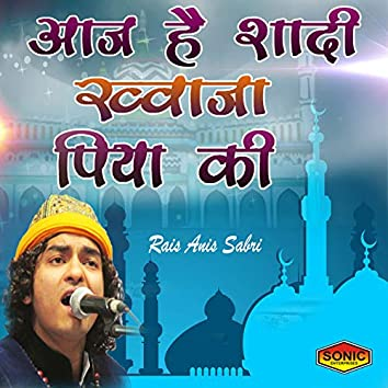 Aaj Hai Shadi Khawaja Piya Ki