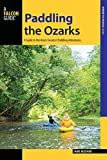 Paddling the Ozarks: A Guide to the Area s Greatest Paddling Adventures