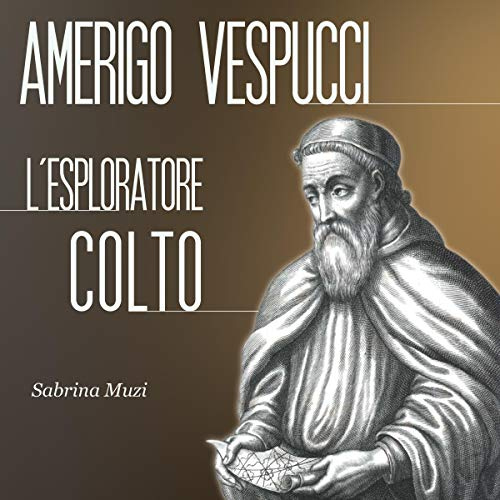Amerigo Vespucci: L'esploratore colto audiobook cover art