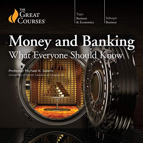 Money and Banking: What Everyone Should Know                   Written by:                                                                                                                                 Michael K. Salemi,                                                                                        The Great Courses                               Narrated by:                                                                                                                                 Michael K. Salemi                      Length: 18 hrs and 6 mins     11 ratings     Overall 4.6