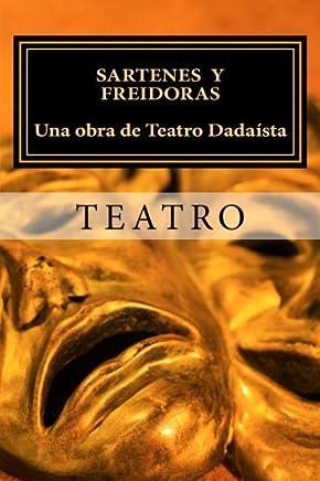 Sartenes y Freidoras. Una obra de Teatro Dadaísta.: Una Obra de Teatro Dadaísta