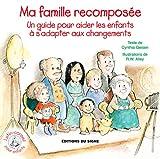Ma famille recomposée: Un guide pour aider les enfants à s'adapter aux changements