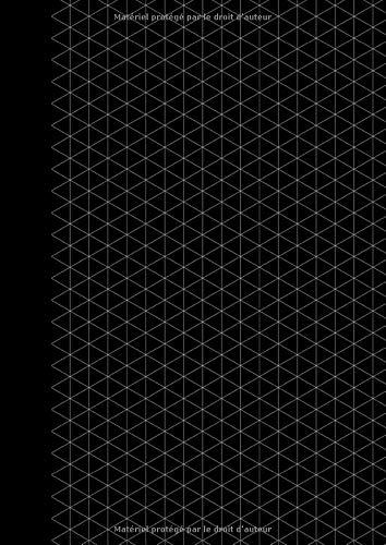 Carnet Isométrique: Cahier En Pages Isométrique Pour Dessin 3D | Format A4 21 x 29,7 cm | Grille De Perspective | Bloc De Papier Isométrique | Noir