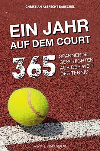 Ein Jahr auf dem Court: 365 spannende Geschichten aus der Welt des Tennis