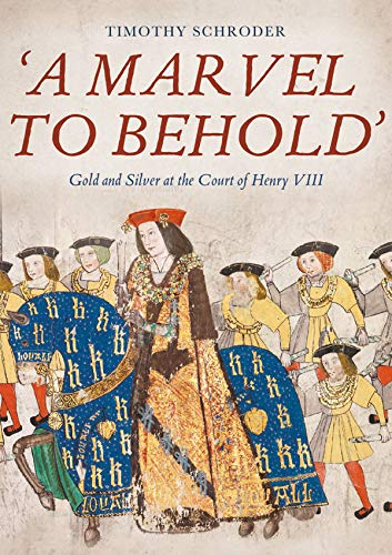 Compare Textbook Prices for A Marvel to Behold': Gold and Silver at the Court of Henry VIII  ISBN 9781783275076 by Schroder, Timothy