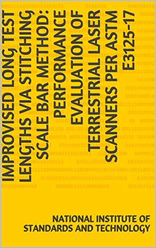 Improvised Long Test Lengths via Stitching Scale Bar Method: Performance Evaluation of Terrestrial Laser Scanners per ASTM E3125-17 (English Edition)