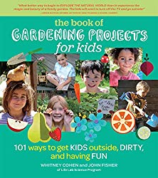 The Book of Gardening Projects for Kids: